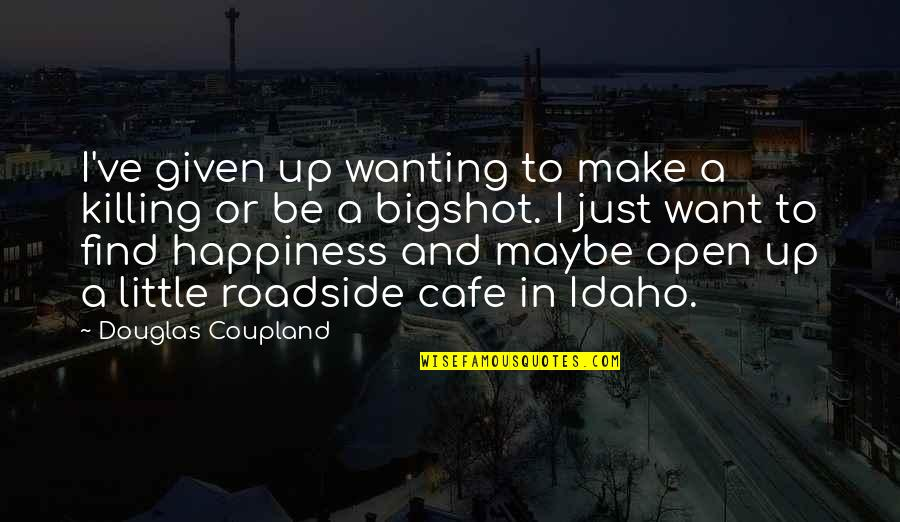 Wanting Happiness Quotes By Douglas Coupland: I've given up wanting to make a killing