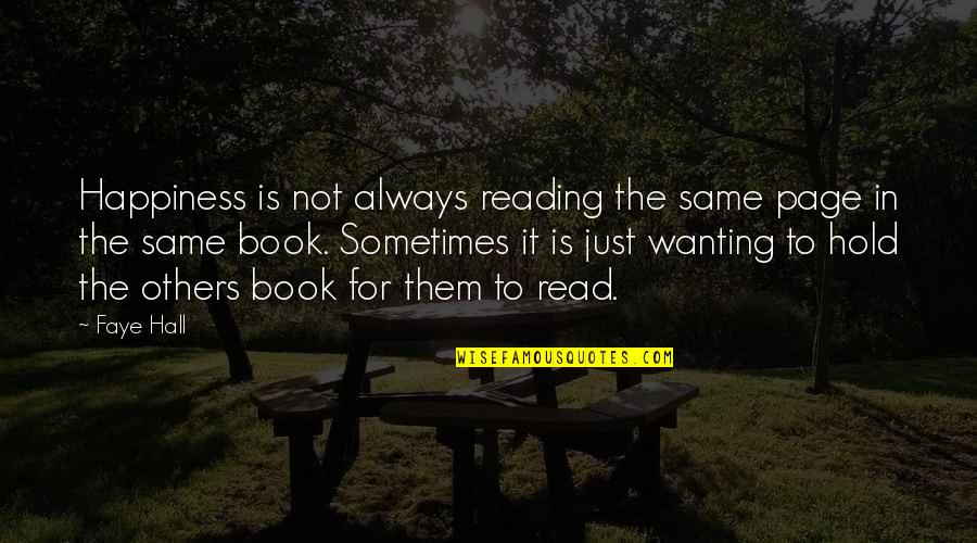 Wanting Happiness Quotes By Faye Hall: Happiness is not always reading the same page