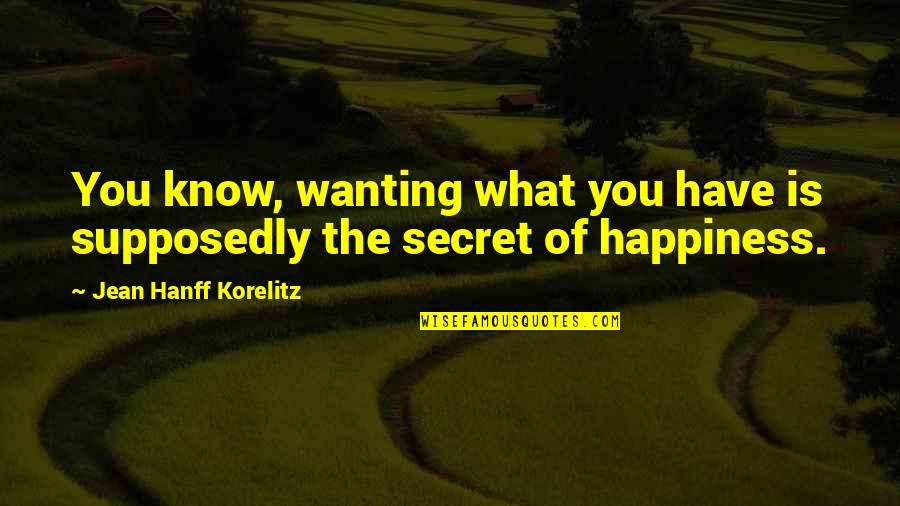 Wanting Happiness Quotes By Jean Hanff Korelitz: You know, wanting what you have is supposedly