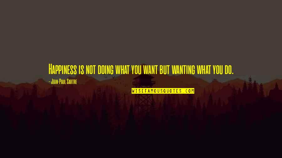 Wanting Happiness Quotes By Jean-Paul Sartre: Happiness is not doing what you want but