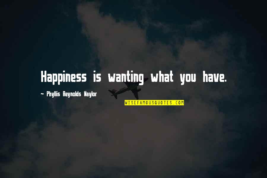 Wanting Happiness Quotes By Phyllis Reynolds Naylor: Happiness is wanting what you have.