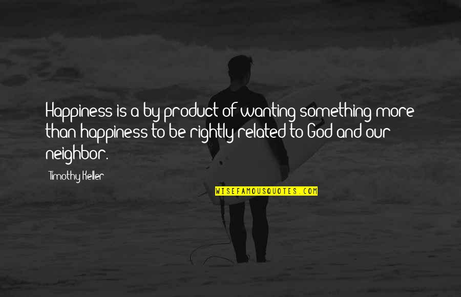 Wanting Happiness Quotes By Timothy Keller: Happiness is a by-product of wanting something more