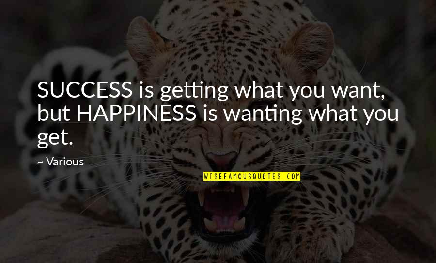 Wanting Happiness Quotes By Various: SUCCESS is getting what you want, but HAPPINESS