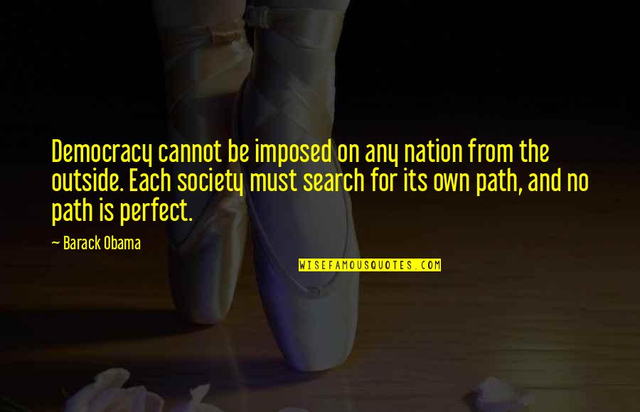 Wanting More Knowledge Quotes By Barack Obama: Democracy cannot be imposed on any nation from