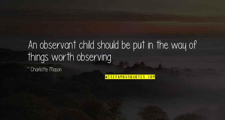 Wanting More Knowledge Quotes By Charlotte Mason: An observant child should be put in the