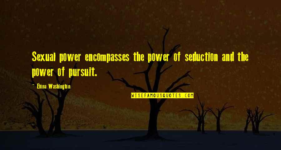 Wanting More Knowledge Quotes By Elona Washington: Sexual power encompasses the power of seduction and