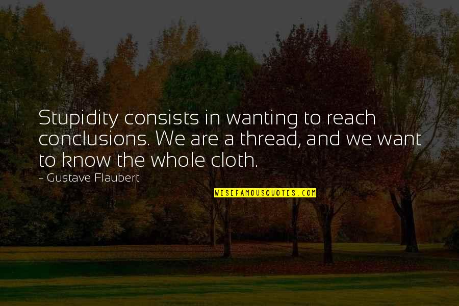 Wanting More Knowledge Quotes By Gustave Flaubert: Stupidity consists in wanting to reach conclusions. We