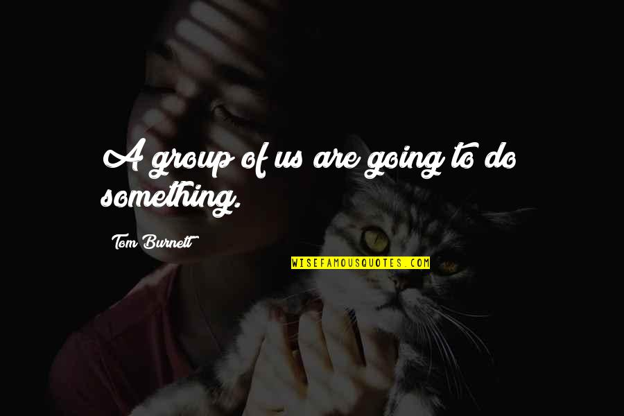 Wanting More Knowledge Quotes By Tom Burnett: A group of us are going to do