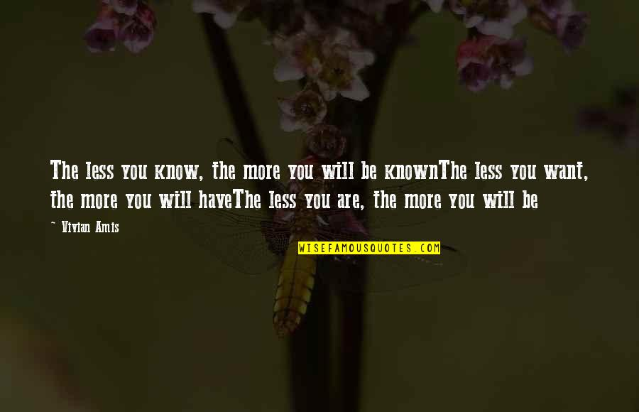Wanting More Knowledge Quotes By Vivian Amis: The less you know, the more you will