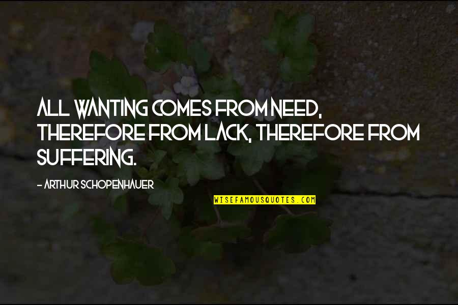 Wanting More Than You Need Quotes By Arthur Schopenhauer: All wanting comes from need, therefore from lack,