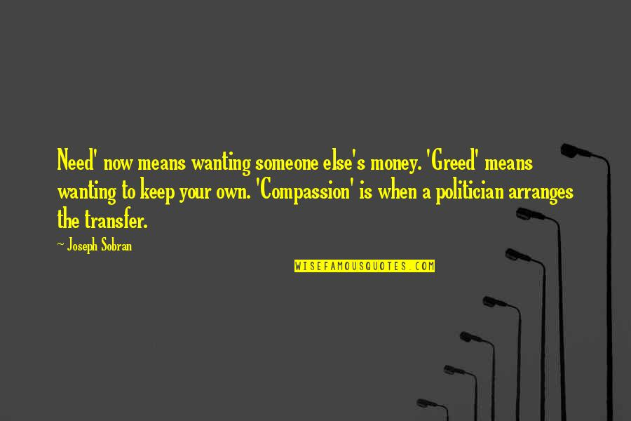 Wanting More Than You Need Quotes By Joseph Sobran: Need' now means wanting someone else's money. 'Greed'
