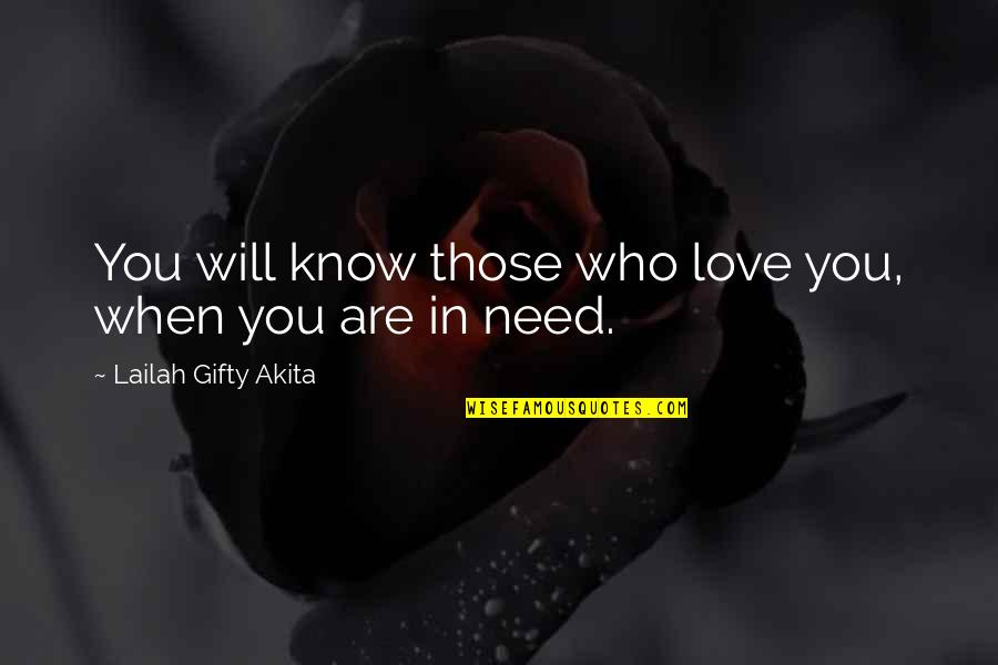 Wanting More Than You Need Quotes By Lailah Gifty Akita: You will know those who love you, when