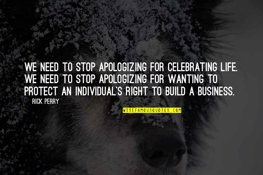 Wanting More Than You Need Quotes By Rick Perry: We need to stop apologizing for celebrating life.