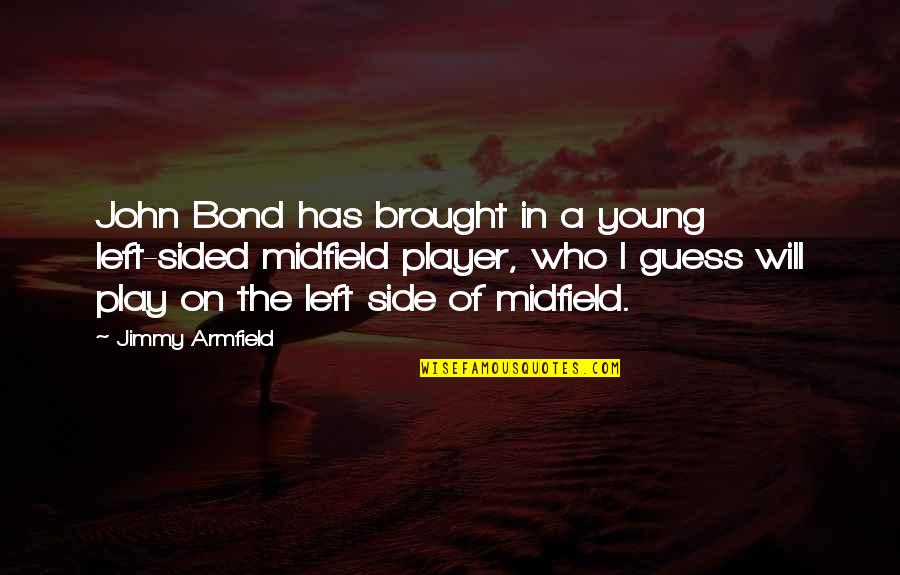 Wanting Someone Who Doesn't Want You Quotes By Jimmy Armfield: John Bond has brought in a young left-sided