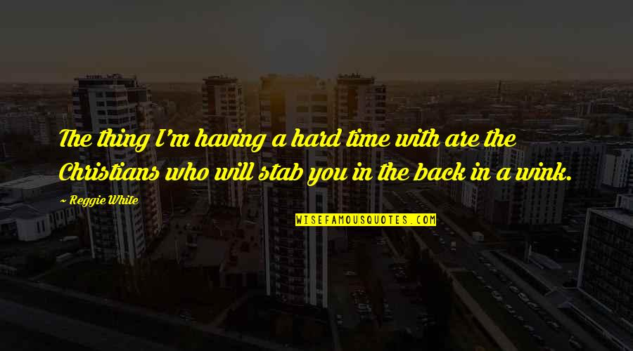 Wanting Someone Who Doesn't Want You Quotes By Reggie White: The thing I'm having a hard time with
