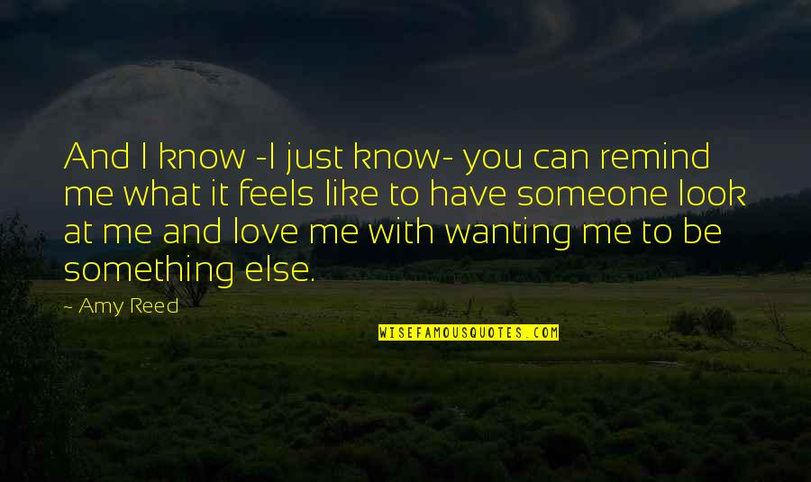 Wanting Something Quotes By Amy Reed: And I know -I just know- you can