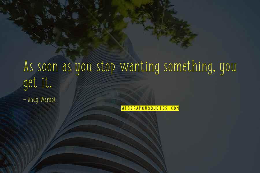 Wanting Something Quotes By Andy Warhol: As soon as you stop wanting something, you