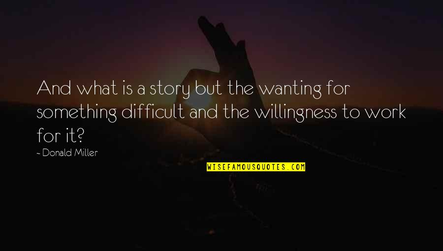 Wanting Something Quotes By Donald Miller: And what is a story but the wanting