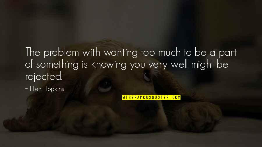 Wanting Something Quotes By Ellen Hopkins: The problem with wanting too much to be