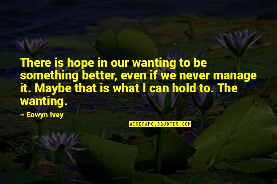 Wanting Something Quotes By Eowyn Ivey: There is hope in our wanting to be