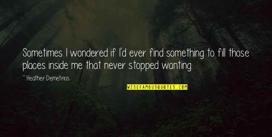 Wanting Something Quotes By Heather Demetrios: Sometimes I wondered if I'd ever find something