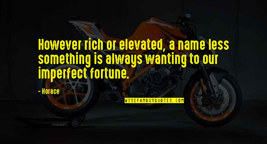 Wanting Something Quotes By Horace: However rich or elevated, a name less something