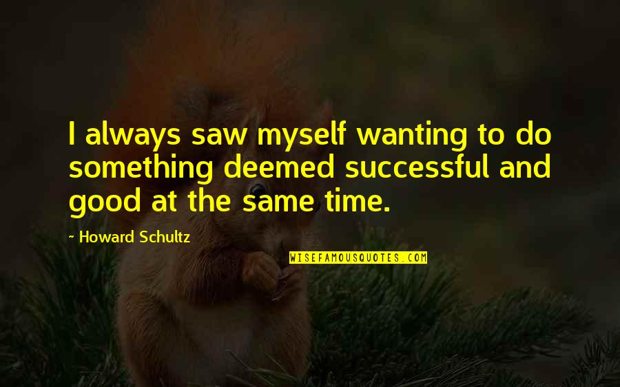 Wanting Something Quotes By Howard Schultz: I always saw myself wanting to do something