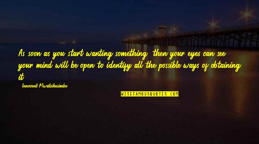 Wanting Something Quotes By Innocent Mwatsikesimbe: As soon as you start wanting something, then