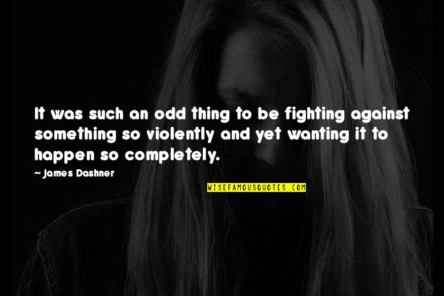 Wanting Something Quotes By James Dashner: It was such an odd thing to be