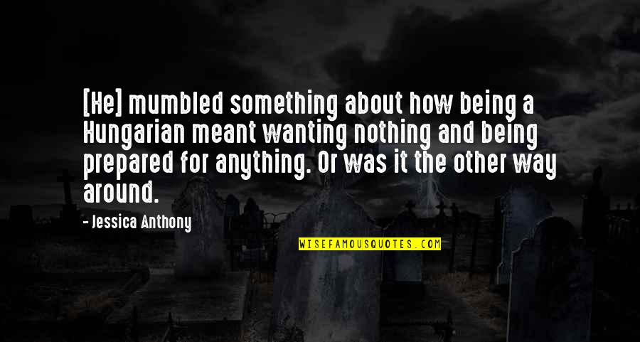 Wanting Something Quotes By Jessica Anthony: [He] mumbled something about how being a Hungarian
