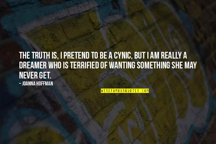 Wanting Something Quotes By Joanna Hoffman: The truth is, I pretend to be a