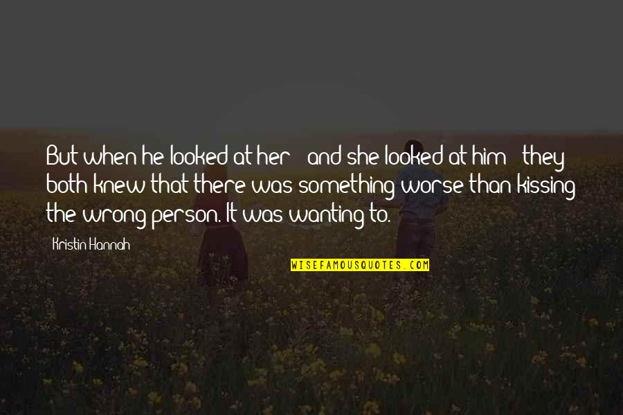 Wanting Something Quotes By Kristin Hannah: But when he looked at her - and
