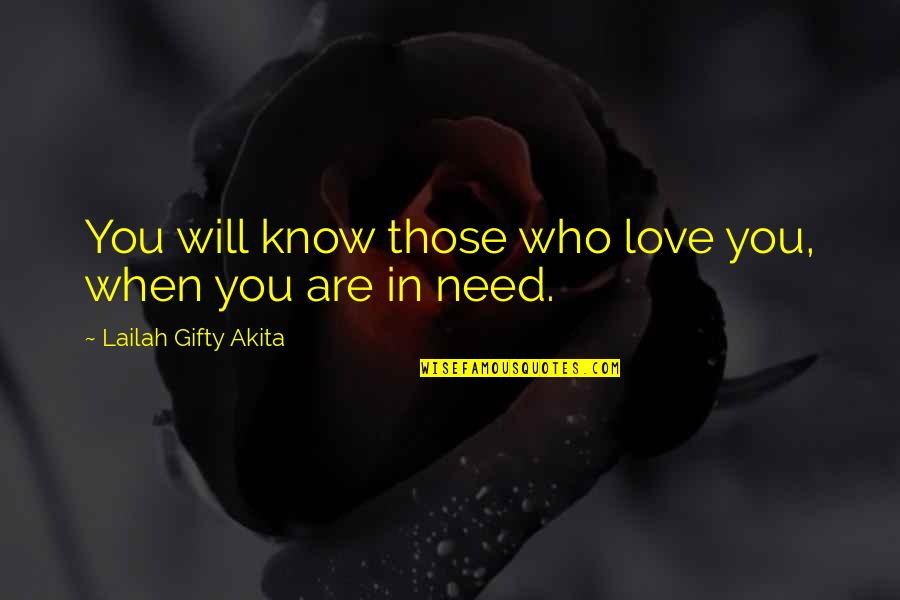 Wanting Something Quotes By Lailah Gifty Akita: You will know those who love you, when