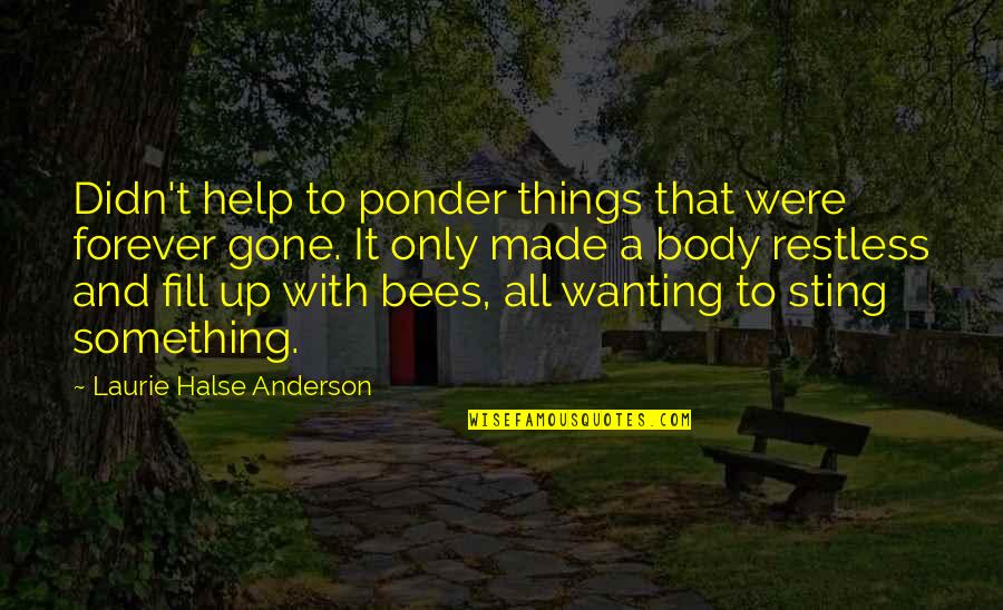 Wanting Something Quotes By Laurie Halse Anderson: Didn't help to ponder things that were forever