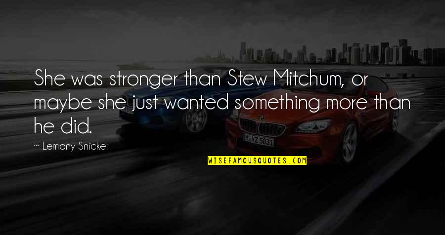 Wanting Something Quotes By Lemony Snicket: She was stronger than Stew Mitchum, or maybe