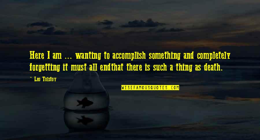 Wanting Something Quotes By Leo Tolstoy: Here I am ... wanting to accomplish something