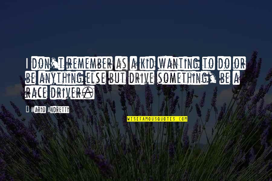 Wanting Something Quotes By Mario Andretti: I don't remember as a kid wanting to
