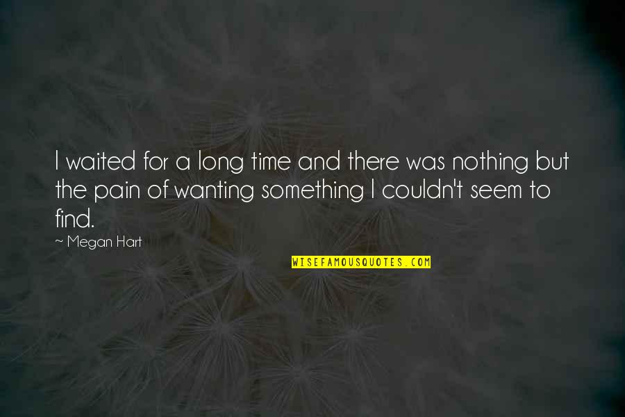 Wanting Something Quotes By Megan Hart: I waited for a long time and there