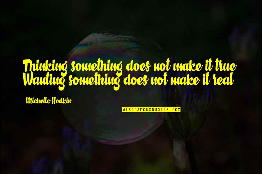 Wanting Something Quotes By Michelle Hodkin: Thinking something does not make it true. Wanting