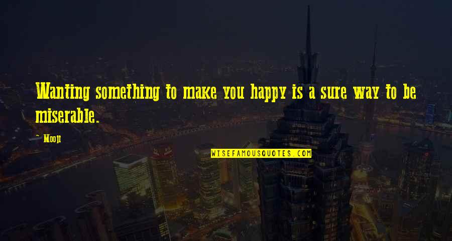 Wanting Something Quotes By Mooji: Wanting something to make you happy is a