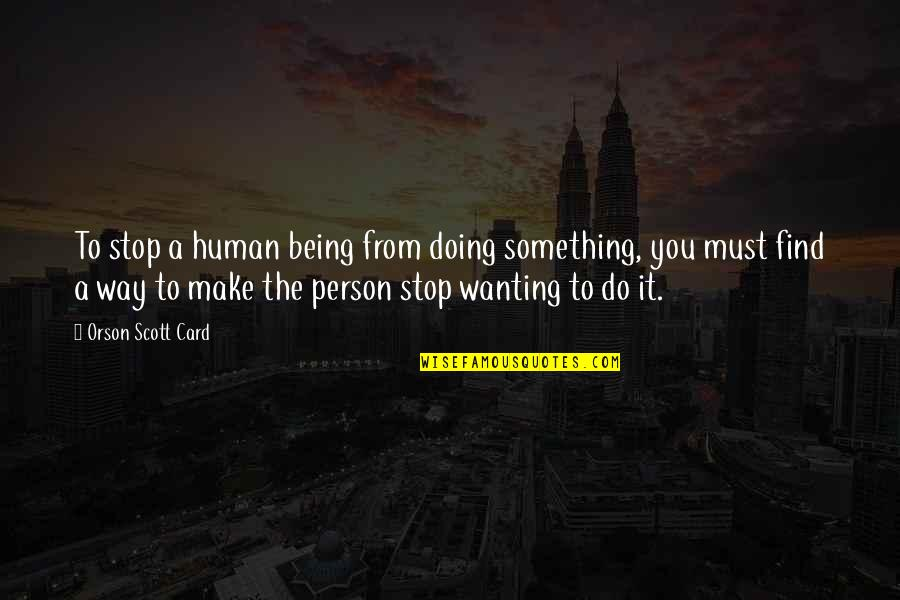 Wanting Something Quotes By Orson Scott Card: To stop a human being from doing something,