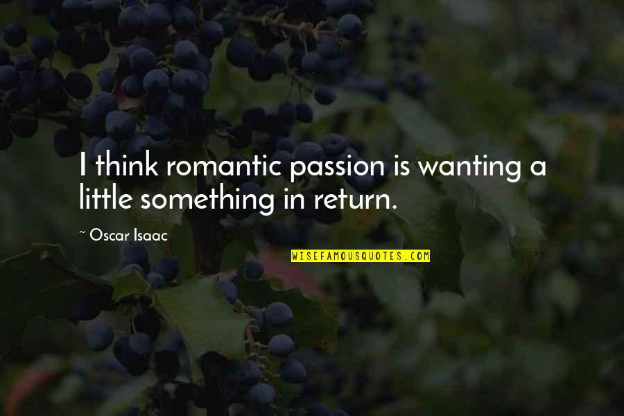 Wanting Something Quotes By Oscar Isaac: I think romantic passion is wanting a little