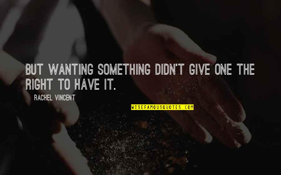 Wanting Something Quotes By Rachel Vincent: But wanting something didn't give one the right