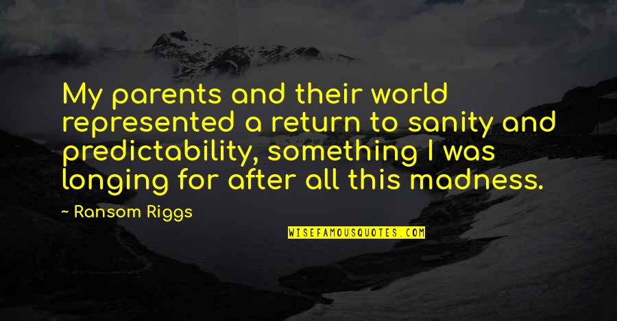 Wanting Something Quotes By Ransom Riggs: My parents and their world represented a return