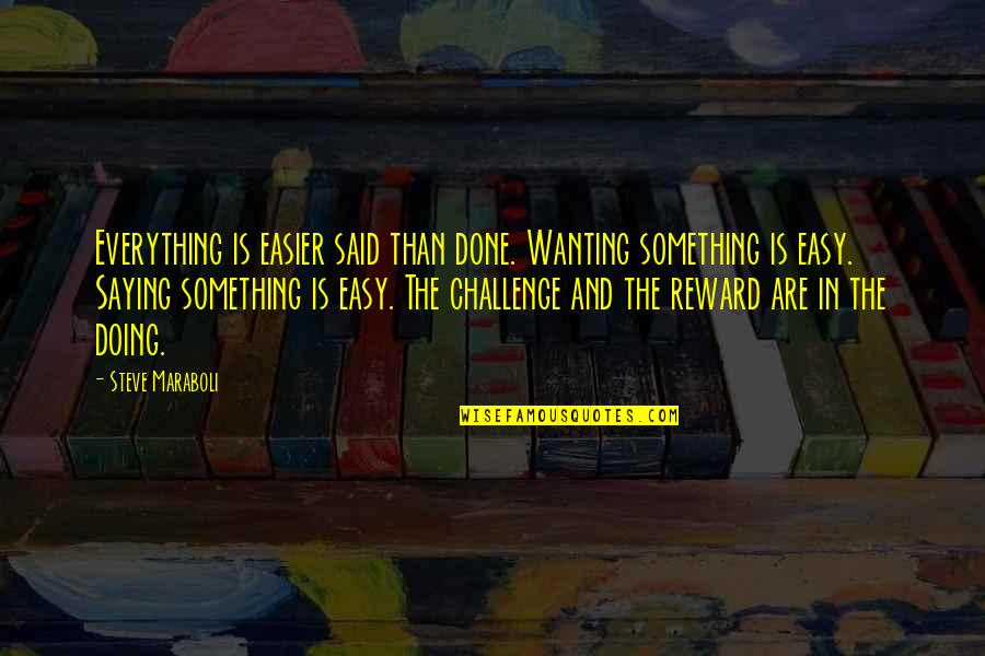 Wanting Something Quotes By Steve Maraboli: Everything is easier said than done. Wanting something