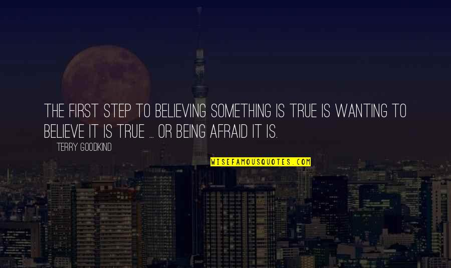 Wanting Something Quotes By Terry Goodkind: The first step to believing something is true