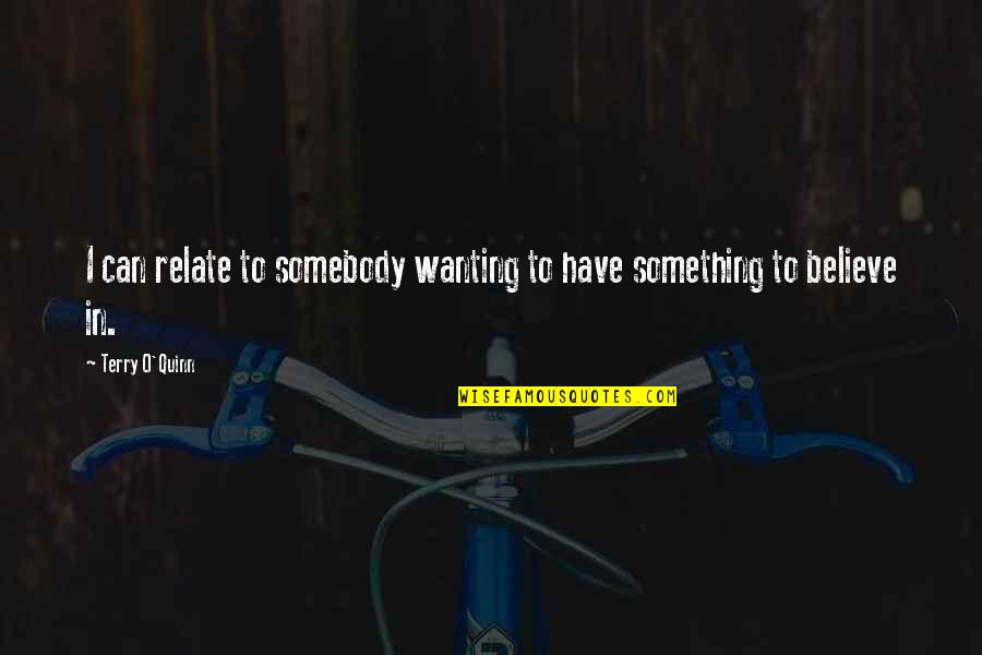 Wanting Something Quotes By Terry O'Quinn: I can relate to somebody wanting to have