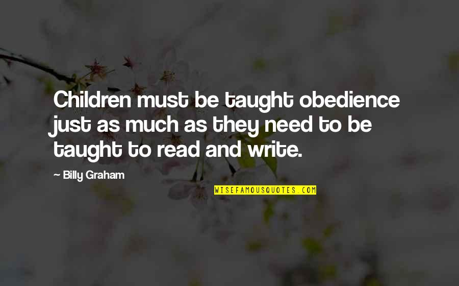 Wanting To Get To Know Someone Quotes By Billy Graham: Children must be taught obedience just as much