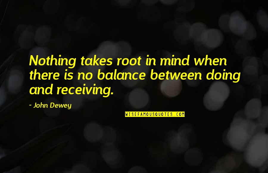 Wanting To Get To Know Someone Quotes By John Dewey: Nothing takes root in mind when there is