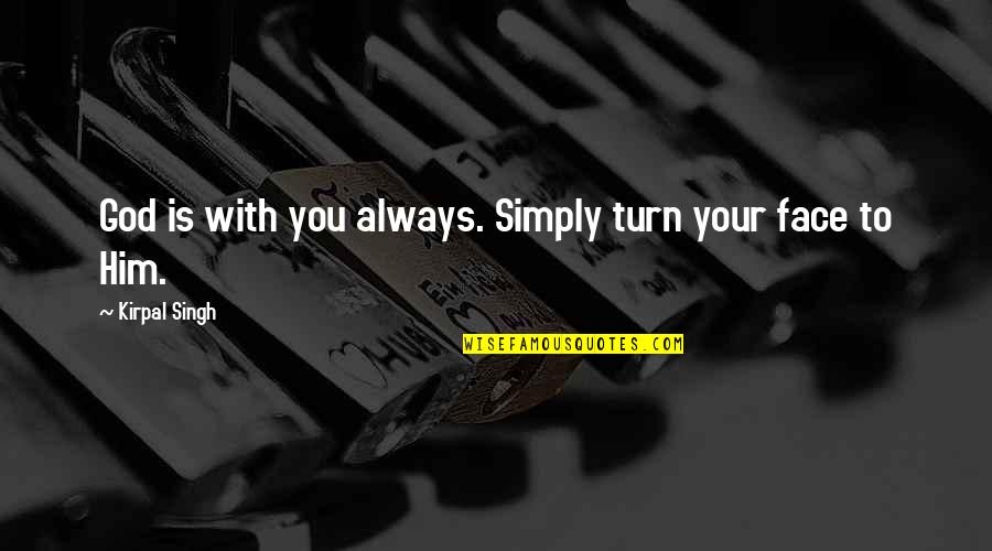 Wanting To Get To Know Someone Quotes By Kirpal Singh: God is with you always. Simply turn your